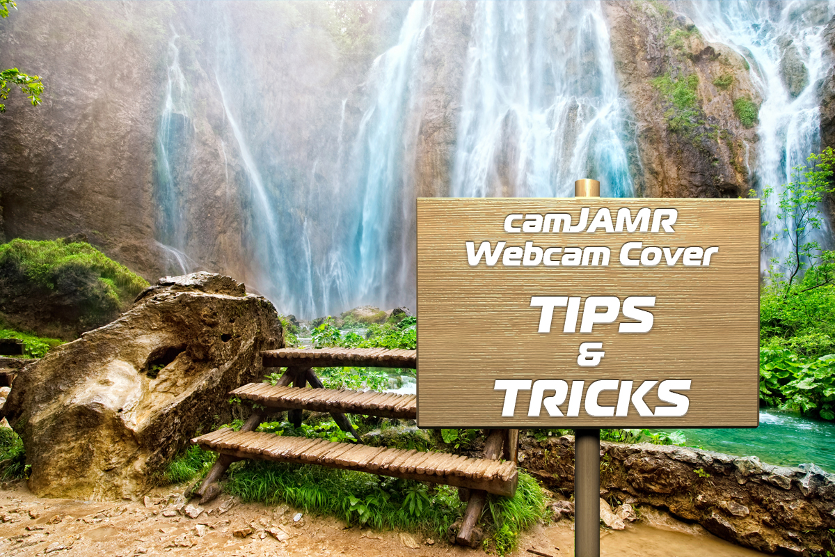 camJAMR Webcam Covers - Tips and Tricks